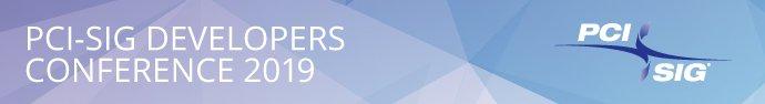 PCI-SIG Developers Conference 2019 | PCI-SIG